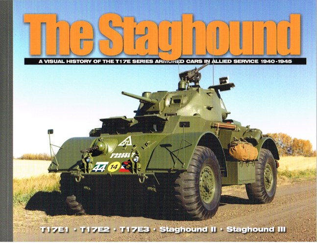 Image for THE STAGHOUND: A VISUAL HISTORY OF THE T17E SERIES ARMORED CARS IN ALLIED SERVICE 1940-1945