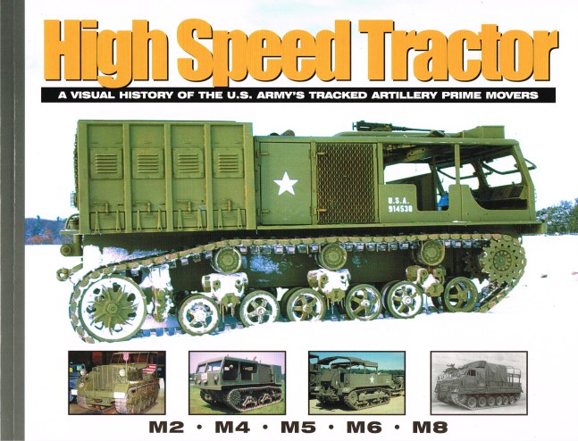 Image for HIGH SPEED TRACTOR: A VISUAL HISTORY OF THE US ARMY'S TRACKED ARTILLERY PRIME MOVERS (FIRST EDITION)