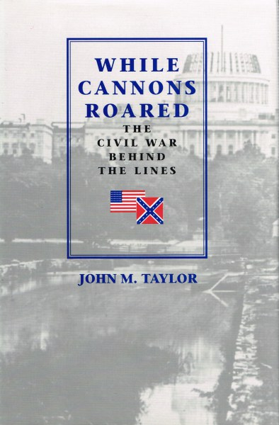 Image for WHILE CANNONS ROARED : THE CIVIL WAR BEHIND THE LINES