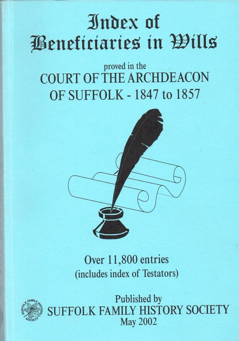 Image for INDEX OF BENEFICIARIES IN WILLS PROVED IN THE COURT OF THE ARCHDEACON OF SUFFOLK 1847 TO 1857
