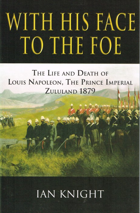 Image for WITH HIS FACE TO THE FOE : THE LIFE AND DEATH OF LOUIS NAPOLEON, THE PRINCE IMPERIAL, ZULULAND 1879