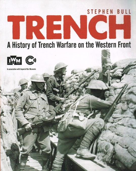 Image for TRENCH: A HISTORY OF TRENCH WARFARE ON THE WESTERN FRONT
