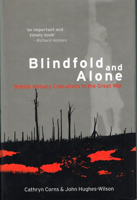Image for BLINDFOLD AND ALONE: BRITISH MILITARY EXECUTIONS IN THE GREAT WAR