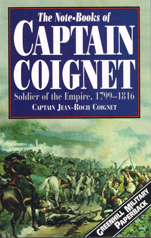 Image for THE NOTE BOOKS OF CAPTAIN COIGNET: SOLDIER OF THE EMPIRE1776-1850