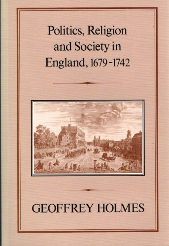 Image for POLITICS, RELIGION AND SOCIETY IN ENGLAND 1679-1742