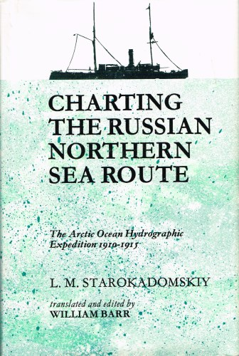 Image for CHARTING THE RUSSIAN NORTHERN SEA ROUTE: THE ARCTIC OCEAN HYDROGRAPHIC EXPEDITION 1910-1915