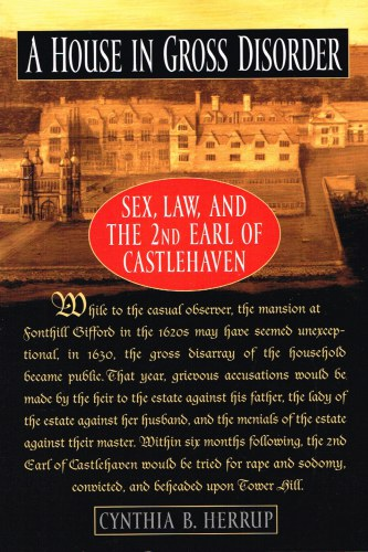 Image for A HOUSE IN GROSS DISORDER: SEX, LAW, AND THE 2ND EARL OF CASTLEHAVEN