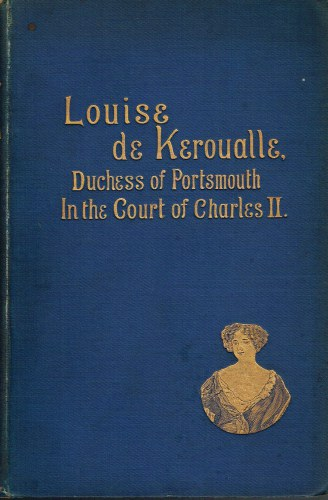 Image for LOUISE DE KEROUALLE: DUCHESS OF PORTSMOUTH 1649-1734: SOCIETY IN THE COURT OF CHARLES II