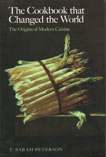 Image for THE COOKBOOK THAT CHANGED THE WORLD : THE ORIGINS OF MODERN CUISINE