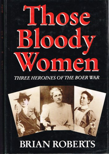 Image for THOSE BLOODY WOMEN: THREE HEROINES OF THE BOER WAR