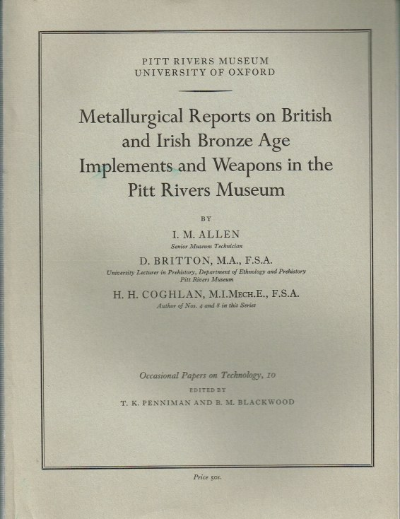 Image for METALLURGICAL REPORTS ON BRITISH AND IRISH BRONZE AGE IMPLEMENTS AND WEAPONS IN THE PITT RIVERS MUSEUM