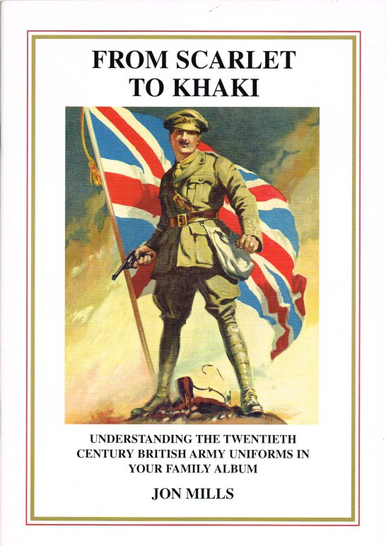 Image for FROM SCARLET TO KHAKI: UNDERSTANDING THE TWENTIETH CENTURY BRITISH ARMY UNIFORMS IN YOUR FAMILY ALBUM