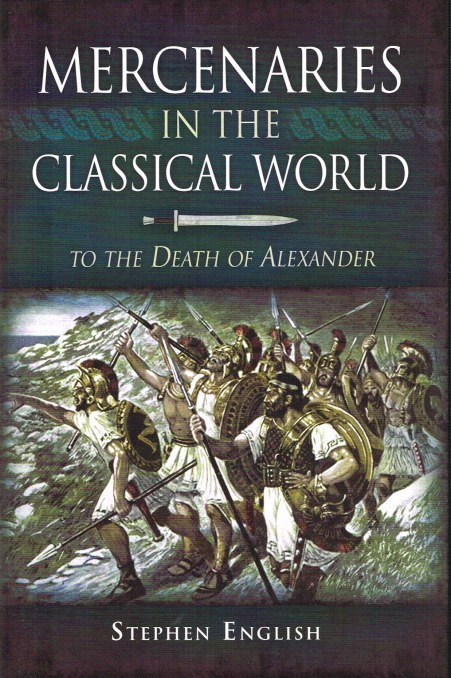 Image for MERCENARIES IN THE CLASSICAL WORLD: TO THE DEATH OF ALEXANDER