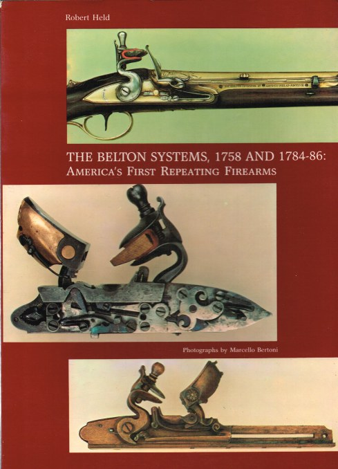Image for THE BELTON SYSTEMS 1758 AND 1784-86 : AMERICA'S FIRST REPEATING FIREARMS