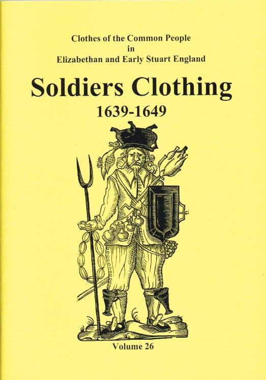 Image for CLOTHES OF THE COMMON PEOPLE VOLUME 26: SOLDIERS CLOTHING 1639-1649