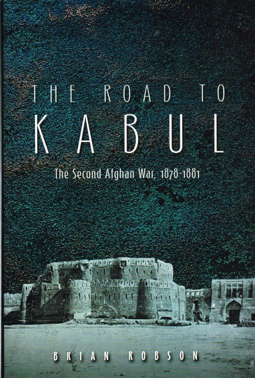 Image for THE ROAD TO KABUL: THE SECOND AFGHAN WAR, 1878-1881