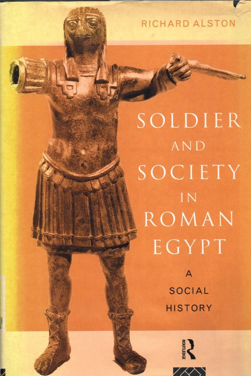 Image for SOLDIER AND SOCIETY IN ROMAN EGYPT: A SOCIAL HISTORY