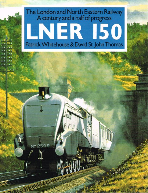 Image for LNER 150: THE LONDON AND NORTH EASTERN RAILWAY - A CENTURY AND A HALF OF PROGRESS