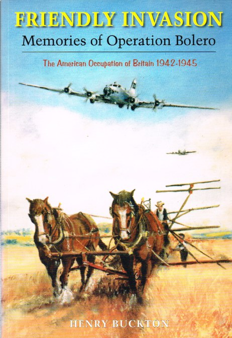 Image for FRIENDLY INVASION: MEMORIES OF OPERATION BOLERO - THE AMERICAN OCCUPATION OF BRITAIN 1942-1945