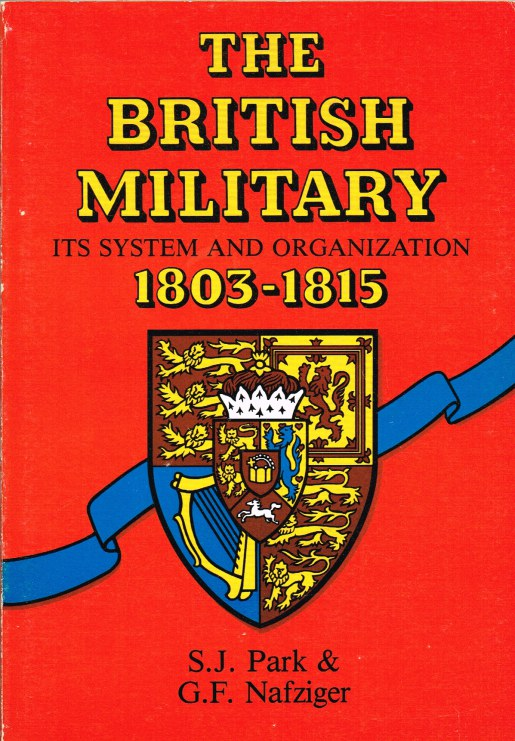 Image for THE BRITISH MILITARY : ITS SYSTEM AND ORGANIZATION 1803-1815