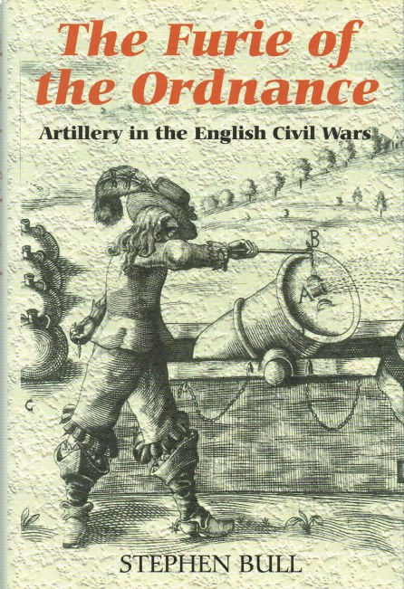 Image for THE FURIE OF THE ORDNANCE: ARTILLERY IN THE ENGLISH CIVIL WARS