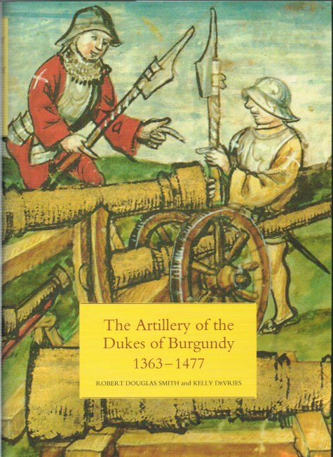 Image for THE ARTILLERY OF THE DUKES OF BURGUNDY 1363-1477