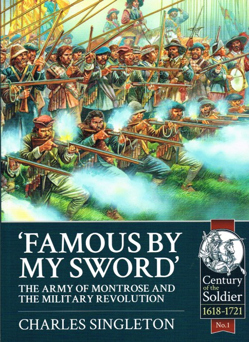 Image for FAMOUS BY MY SWORD: THE ARMY OF MONTROSE AND THE MILITARY REVOLUTION