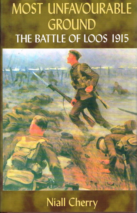 Image for MOST UNFAVOURABLE GROUND: THE BATTLE OF LOOS 1915