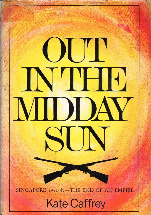 Image for OUT IN THE MIDDAY SUN: SINGAPORE 1941-45 - THE END OF AN EMPIRE