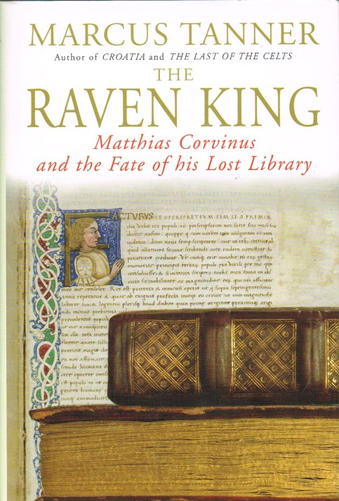 Image for THE RAVEN KING: MATTHIAS CORVINUS AND THE FATE OF HIS LOST LIBRARY