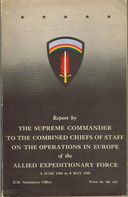 Image for REPORT BY THE SUPREME COMMANDER TO THE COMBINED CHIEFS OF STAFF ON THE OPERATIONS IN EUROPE OF THE ALLIED EXPEDITIONARY FORCE 6 JUNE 1944 TO 8 MAY 1945