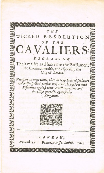 Image for THE WICKED RESOLUTION OF THE CAVALIERS; DECLARING THEIR MALICE AND HATRED TO THE PARLIAMENT THE COMMONWEALTH, AND ESPECIALLY THE CITY OF LONDON (1642)