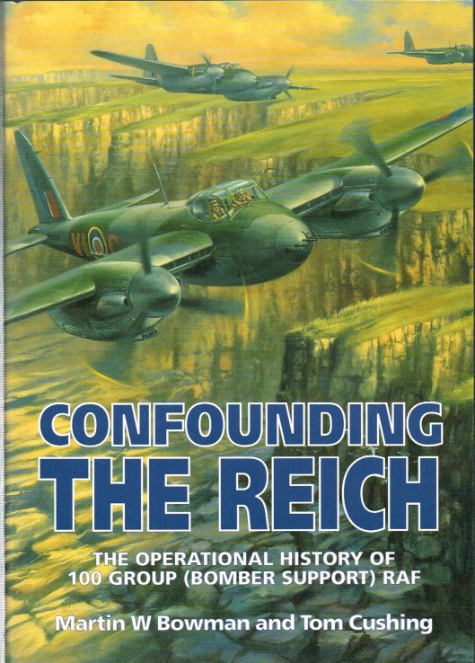 Image for CONFOUNDING THE REICH: THE OPERATIONAL HISTORY OF 100 GROUP (BOMBER SUPPORT) RAF