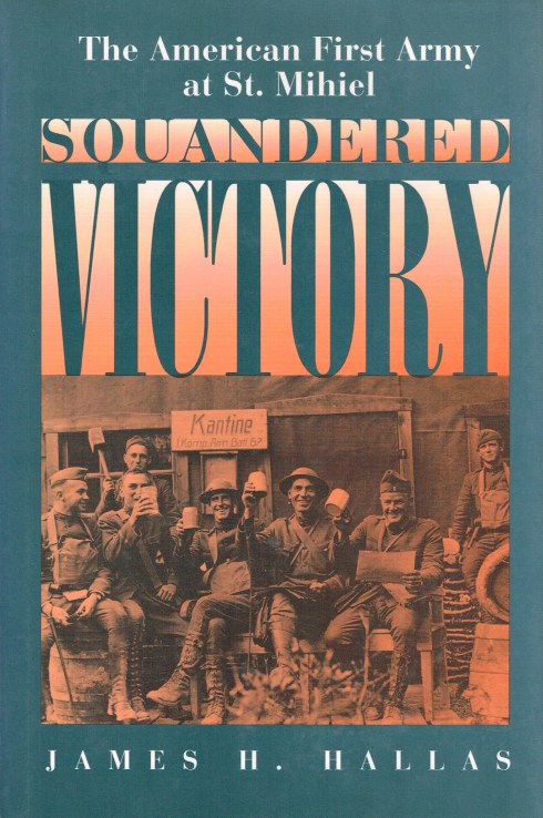 Image for SQUANDERED VICTORY: THE AMERICAN FIRST ARMY AT ST. MIHIEL