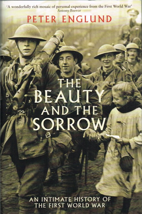 Image for THE BEAUTY AND THE SORROW: AN INTIMATE HISTORY OF THE FIRST WORLD WAR