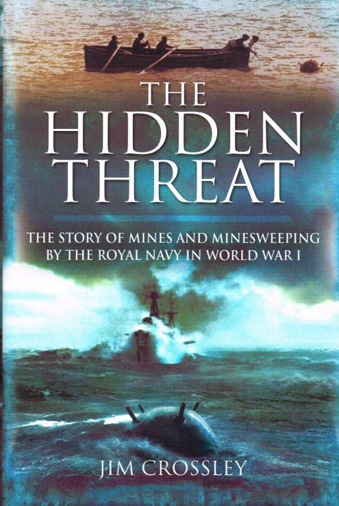 Image for THE HIDDEN THREAT: THE STORY OF MINES AND MINESWEEPING BY THE ROYAL NAVY IN WORLD WAR I