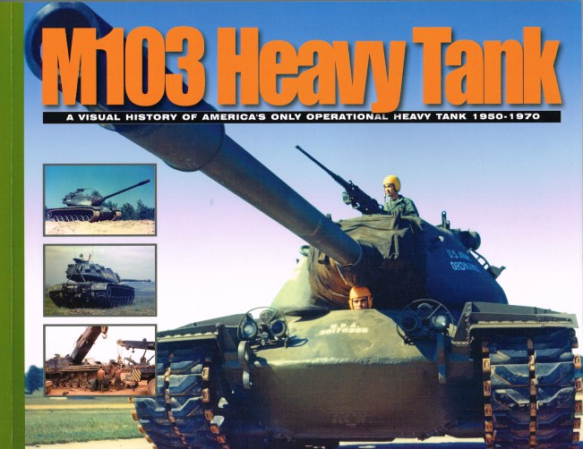 Image for M103 HEAVY TANK: A VISUAL HISTORY OF AMERICA'S ONLY OPERATIONAL HEAVY TANK 1950-1970