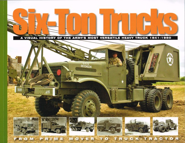 Image for SIX-TON TRUCKS: A VISUAL HISTORY OF THE ARMY'S MOST VERSATILE HEAVY TRUCK 1941-1950 - FROM PRIME MOVER TO TRUCK TRACTOR