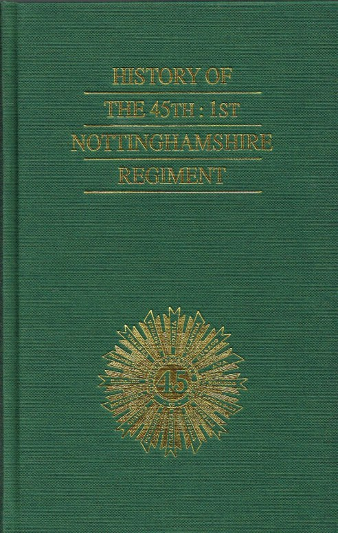 Image for HISTORY OF THE 45TH: 1ST NOTTINGHAMSHIRE REGIMENT (SHERWOOD FORESTERS)
