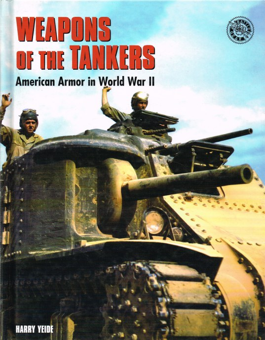 Image for WEAPONS OF THE TANKERS: AMERICAN ARMOR IN WORLD WAR II