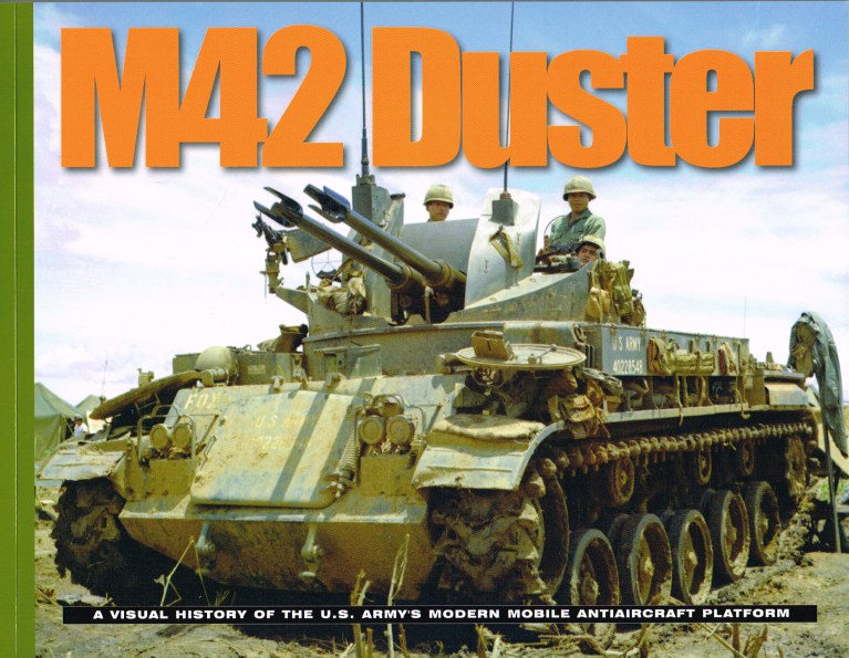 Image for M42 DUSTER: A VISUAL HISTORY OF THE US ARMY'S MODERN MOBILE ANTIAIRCRAFT PLATFORM