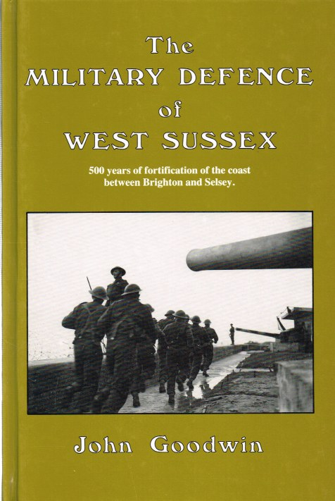 Image for THE MILITARY DEFENCE OF WEST SUSSEX: 500 YEARS OF FORTIFICATION OF THE COAST BETWEEN BRIGHTON AND SELSEY