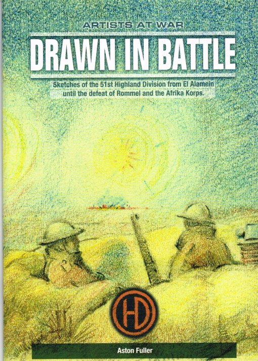 Image for DRAWN IN BATTLE: SKETCHES OF THE 51ST HIGHLAND DIVISION FROM EL ALAMEIN UNTIL THE DEFEAT OF ROMMEL AND THE AFRIKA KORPS