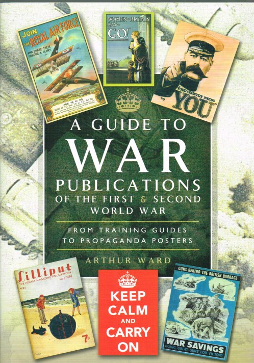 Image for A GUIDE TO WAR PUBLICATIONS OF THE FIRST AND SECOND WORLD WAR : FROM TRAINING GUIDES TO PROPAGANDA POSTERS