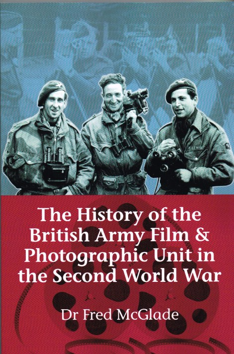Image for THE HISTORY OF THE BRITISH ARMY FILM AND PHOTOGRAPHIC UNIT IN THE SECOND WORLD WAR