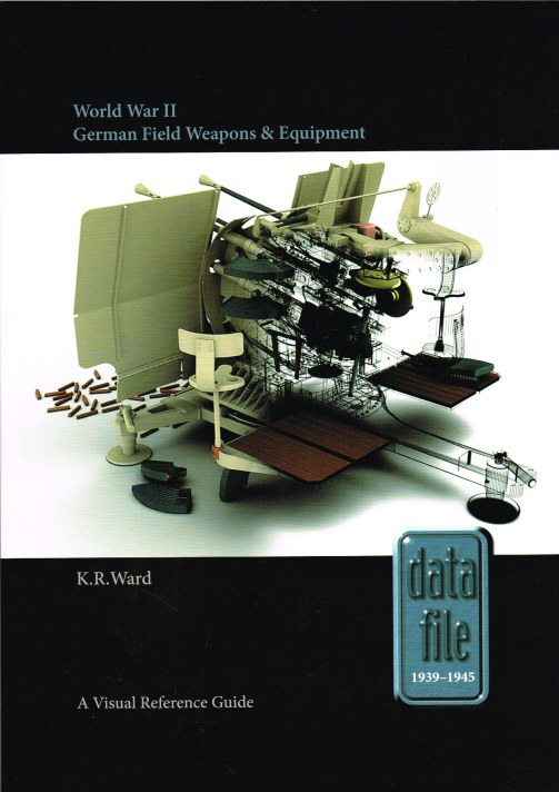 Image for WORLD WAR II GERMAN FIELD WEAPONS & EQUIPMENT: A VISUAL REFERENCE GUIDE
