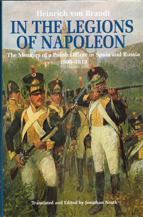 Image for IN THE LEGIONS OF NAPOLEON : THE MEMOIRS OF A POLISH OFFICER IN SPAIN AND RUSSIA 1808-1813