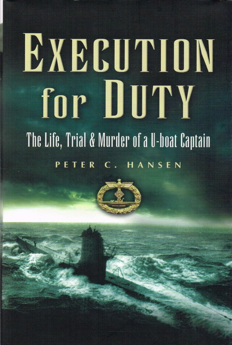 Image for EXECUTION FOR DUTY : THE LIFE, TRIAL AND MURDER OF A U-BOAT CAPTAIN
