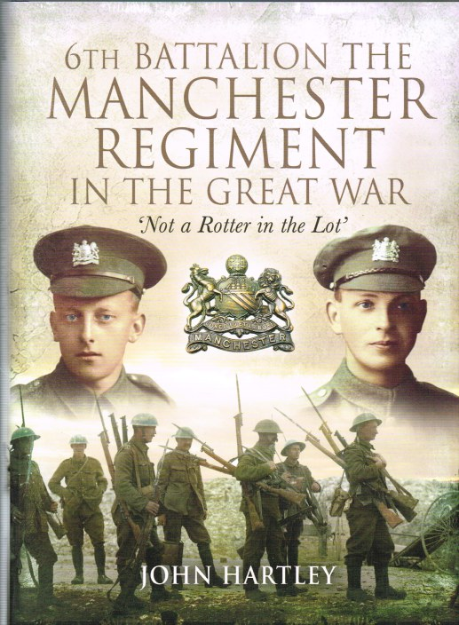 Image for 6TH BATTALION THE MANCHESTER REGIMENT IN THE GREAT WAR 'NOT A ROTTER IN THE LOT'