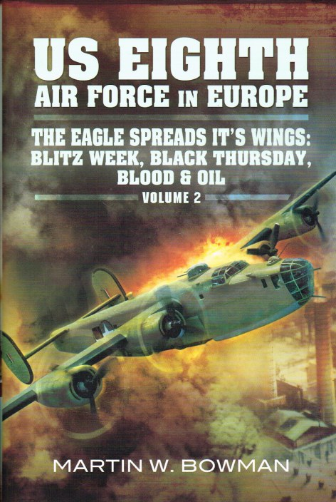Image for US 8TH AIR FORCE IN EUROPE - THE EAGLE SPREADS ITS WINGS: 'BLITZ WEEK - BLACK THURSDAY, BLOOD AND OIL': VOLUME 2